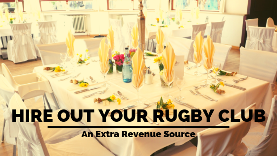 Hire out your rugby club (An extra revenue source)